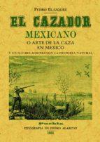 el cazador mexicano o el arte de la caza en mexico y en sus relac iones con la historia natural (ed. facsimil de la obra de 1868)-pedro blazquez-9788490013786