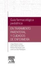 guía farmacológica pediátrica en tratamiento parenteral y cuidado s de enfermeria 9788490229286