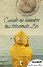 cuando me llamabas dulcemente leo (ebook)-alejandra macol-9788490699386