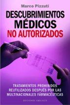 descubrimientos medicos no autorizados: tratamientos prohibidos reutilizados despues por las multinacionales farmaceuticas marco pizzuti 9788491110286
