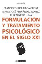 formulación y tratamiento psicológico en el siglo xxi (ebook)-francisco josé eiroá orosa-maría josé fernández gómez-rubén nieto luna-9788491164586