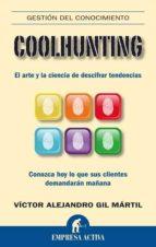 coolhunting: el arte y la ciencia de descifrar tendencias: conozc a hoy lo que sus clientes demandaran mañana victor alejandro gil martil 9788492452286