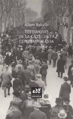 testimonis de la catalunya contemporània (1875-1986)-albert balcells-9788494315886