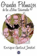 grandes pelmazos de las letras universales-enrique gallud jardiel-9788494351686