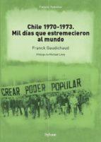 chile 1970 1973: mil días que estremecieron al mundo franck gaudichaud 9788494594786