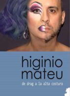 higinio mateu, de drag a la alta costura higinio mateu 9788494684586