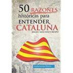 50 razones historicas para entender cataluña angel sanchez crespo 9788494708886