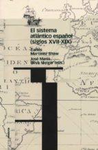 el sistema atlantico español (siglos xvii-xix)-carlos martinez shaw-9788495379986