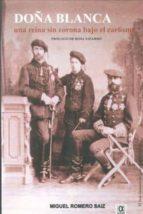 doña blanca: una reina sin corona bajo el carlismo (prologo de ro sa navarro)-miguel romero saiz-9788495414786