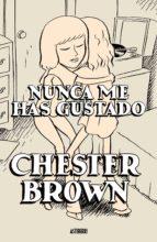 nunca me has gustado-chester brown-9788496815186