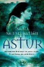 astur: la ultima mujer de su estirpe. un guerrero visigodo. una p rofecia que marcara sus destinos-isabel san sebastian-9788497348386