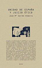 El libro de Unidad de españa y juicio etico autor JOSE Mª SETIEN ALBERRO DOC!