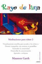 el rayo de luna: meditaciones para niños 2-maureen garth-9788497544986