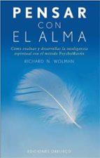 pensar con el alma: como evaluar y desarrollar la inteligencia es piritual con el metodo psychomatrix richard n. wolman 9788497770286