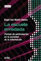 la escuela enredada: formas de participacion escolar en la socied ad de la informacion-angel san martin alonso-9788497842686