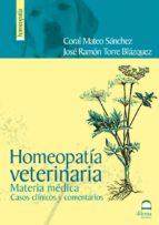 homeopatia veterinaria. materia medica. casos clinicos y comentar ios (2ª ed) coral mateo sanchez jose ramon torre blazquez 9788498271386