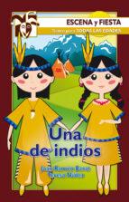 una de indios (incluye una de indios, obra en cuatro actos origin al de juan ramon barat; historia de piquito el indio, original de teresa nuñez)-juan ramon barat-teresa nuñez-9788498421286