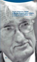 israel o atenas (2ª ed.): ensayos sobre religion, teologia y raci onalidad jurgen habermas 9788498792386