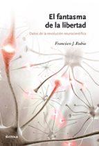 el fantasma de la libertad: datos de la revolucion neurocientific a-francisco j. rubia-9788498920086