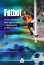 fútbol. analisis sistematico de la técnica, táctica y psicologia del portero de futbol-michelangelo mason-maurizio seno-9788499105086