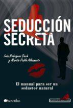 seduccion secreta: el manual para ser un seductor natural ivan rodriguez duch martin pablo albamonte 9788499673486