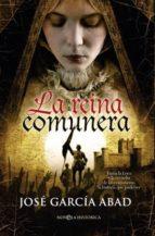 la reina comunera: juana la loca y la revuelta de los comuneros: la historia que pudo ser-jose garcia abad-9788499700786