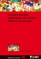 l´enfant terrible: que hacer con el niño dificil en la escuela-bernard aucouturier-9788499804286