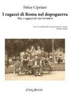 i ragazzi di roma nel dopoguerra   noi, i ragazzi di via cerveteri (ebook) 9788894215786