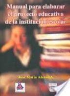 manual para elaborar el proyecto educativo: de la institucion esc olar-jose maria alonso-9789707224186