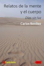relatos de la mente y el cuerpo. días sin luz (ebook)-carlos benitez-cdlap00004686