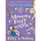 mummy fairy and me: fairy in waiting sophie kinsella 9780141377896