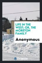 El libro de Life in the west; or, the moreton family autor ANONYMOUS TXT!