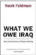 what we owe iraq: war and the ethics of nation building-noah feldman-9780691121796