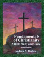 El libro de Fundamentals of christianity autor ANDREW V BARBER DOC!