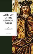 a history of the germanic empire (ebook) s. a. dunham 9781537800196
