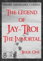 the legend of jay troi. the immortal. book one (ebook) 9781547510696