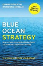 blue ocean strategy: how to create uncontested market space and make the competition irrelevant w. chan kim renee mauborgne 9781625274496