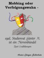 mobbing oder verfolgungswahn   egal, studienrat günter h. ist ein nervenbündel (ebook) heinz jürgen schönhals 9783743877696