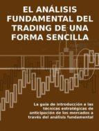 el análisis fundamental del trading de una forma sencilla. la guía de introducción a las técnicas estratégicas de anticipación de los mercados a través del análisis fundamental. (ebook)-stefano calicchio-9786050369496