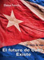 el futuro de cuba existe (ebook)-elena ferro-9786050374896