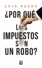 ¿por qué los impuestos son un robo? (ebook)-luis pazos-9786070746796