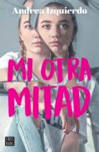 mi otra mitad (edición mexicana) (ebook)-andrea izquierdo-9786070755996