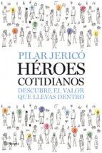 heroes cotidianos: descubre el valor que llevas dentro-pilar jerico-9788408087496