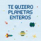 te quiero planetas enteros-marta garrido-julen cayero-9788408200796