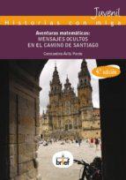 aventuras matematicas: mensajes ocultos en el camino de santiago constantino avila pardo 9788415204596