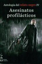 antologia del relato negro 4: asesinatos profilacticos-guillermo orsi-9788415353096