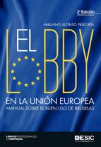 el lobby en la union europea: manual sobre el buen uso de bruselas (2ª ed.) emiliano alonso pelegrin 9788416462896