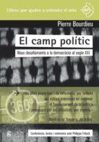 el camp politic: nous desafiaments a la democracia al segle xxi-pierre bourdieu-9788416919796