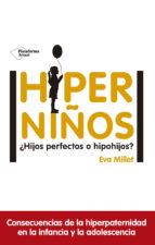 hiperniños ¿hijos perfectos o hipohijos? eva millet 9788417114596