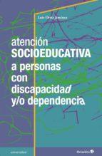 atención socioeducativa a personas con discapacidad y/o dependencia (ebook) luis ortiz jimenez 9788417219796
